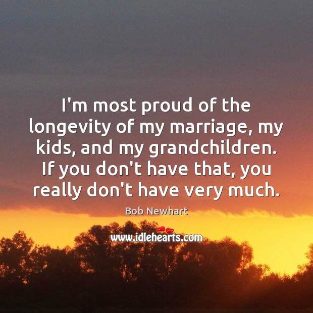 I'm most proud of the longevity of my marriage, my kids, and Image