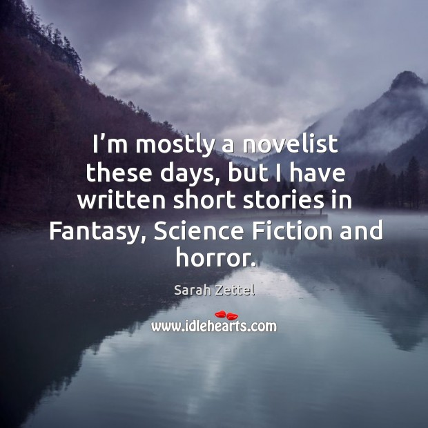 Image, I'm mostly a novelist these days, but I have written short stories in fantasy, science fiction and horror.