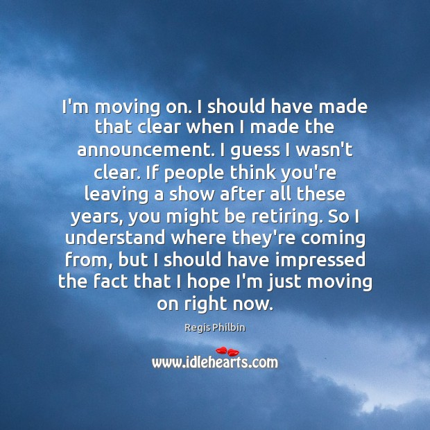 Image, I'm moving on. I should have made that clear when I made