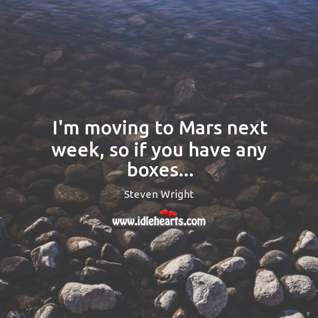 I'm moving to Mars next week, so if you have any boxes… Image