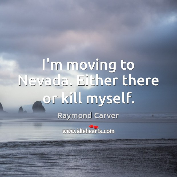 I'm moving to Nevada. Either there or kill myself. Image