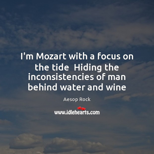 I'm Mozart with a focus on the tide  Hiding the inconsistencies of Image