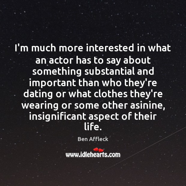 Image, I'm much more interested in what an actor has to say about