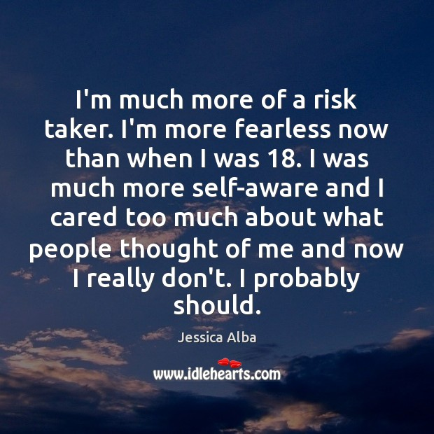 I'm much more of a risk taker. I'm more fearless now than Jessica Alba Picture Quote