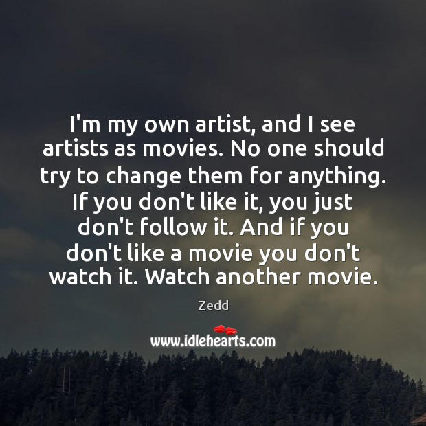 I'm my own artist, and I see artists as movies. No one Image