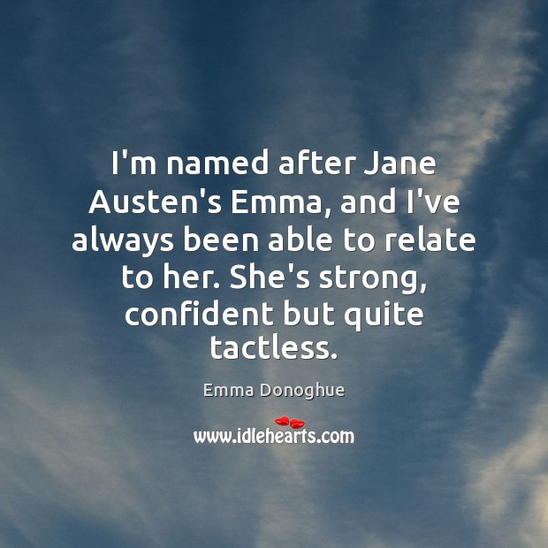 Image, I'm named after Jane Austen's Emma, and I've always been able to