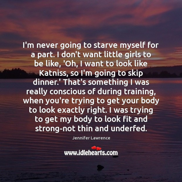 I'm never going to starve myself for a part. I don't want Image