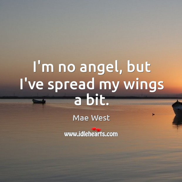 Image, I'm no angel, but I've spread my wings a bit.