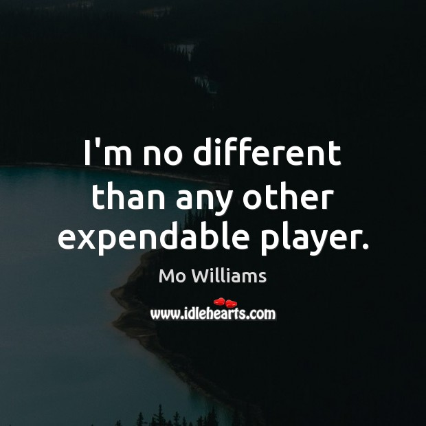 I'm no different than any other expendable player. Image