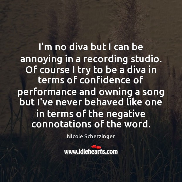 I'm no diva but I can be annoying in a recording studio. Image