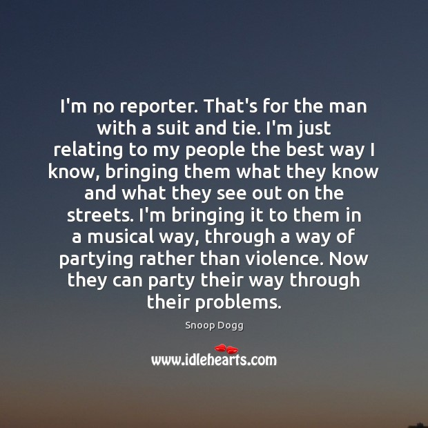 I'm no reporter. That's for the man with a suit and tie. Snoop Dogg Picture Quote