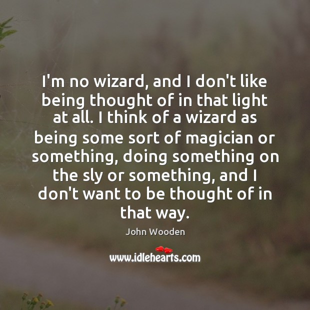 Image, I'm no wizard, and I don't like being thought of in that