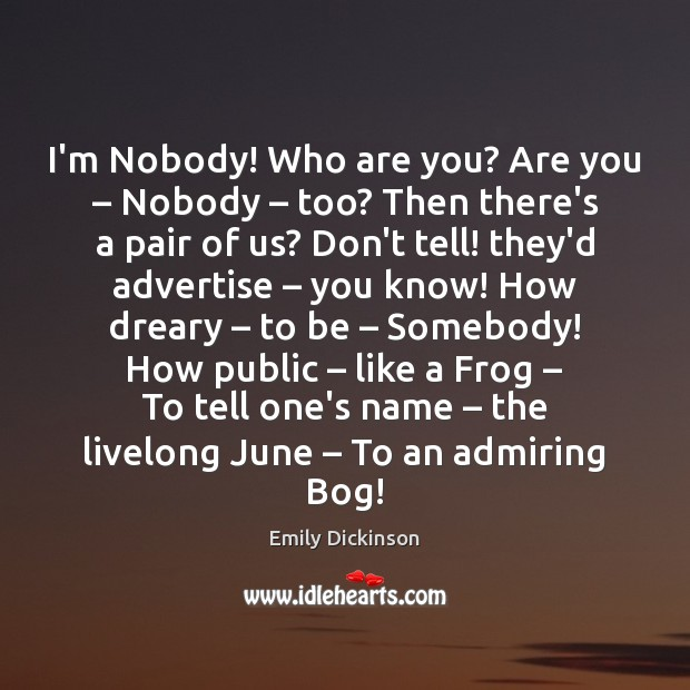 I'm Nobody! Who are you? Are you – Nobody – too? Then there's a Image