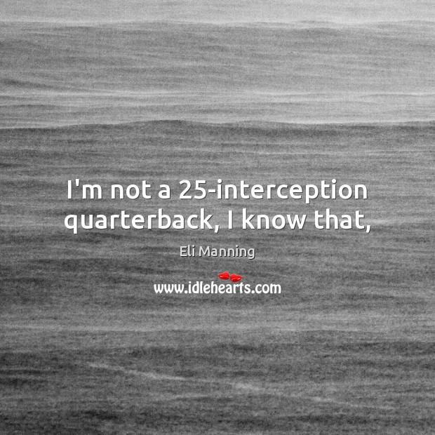 I'm not a 25-interception quarterback, I know that, Image