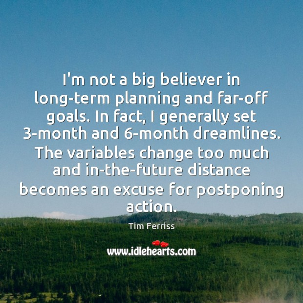 I'm not a big believer in long-term planning and far-off goals. In Image