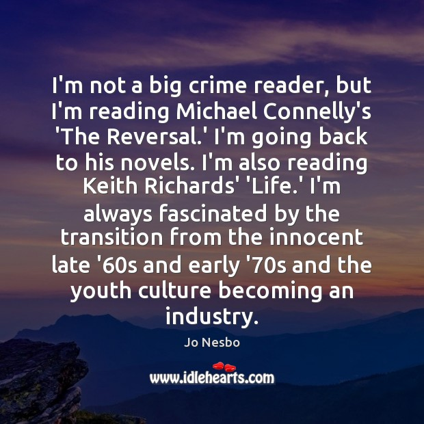 I'm not a big crime reader, but I'm reading Michael Connelly's 'The Jo Nesbo Picture Quote