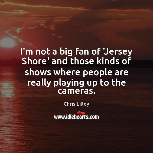 I'm not a big fan of 'Jersey Shore' and those kinds of Image