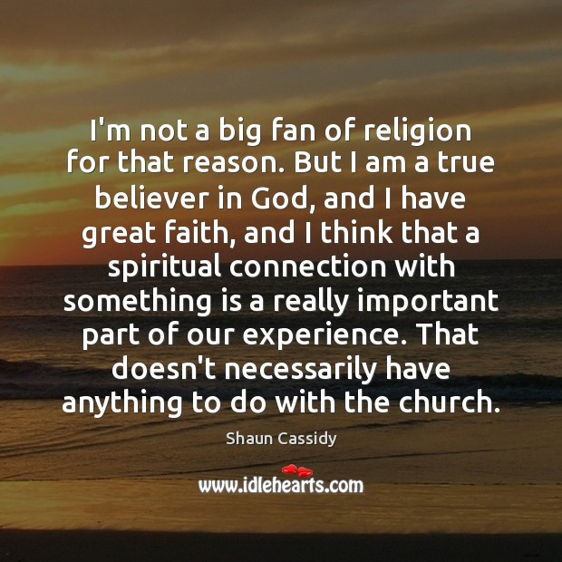 I'm not a big fan of religion for that reason. But I Image