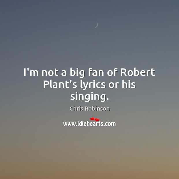 I'm not a big fan of Robert Plant's lyrics or his singing. Image