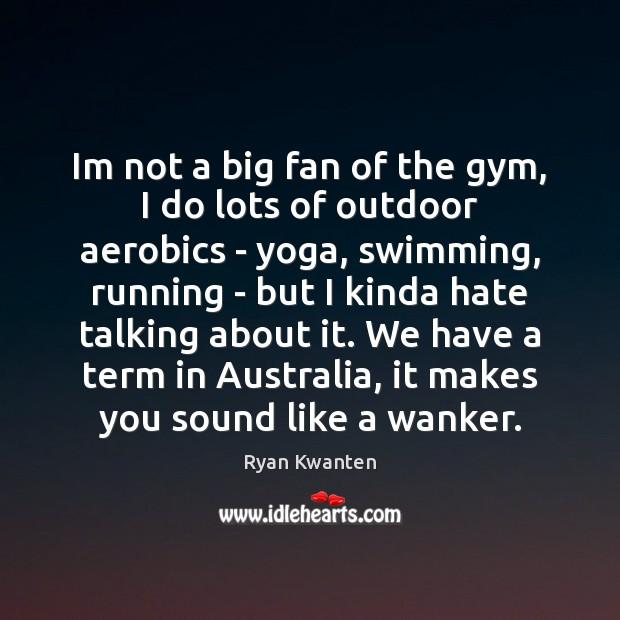 Im not a big fan of the gym, I do lots of Image