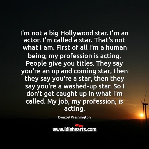 I'm not a big Hollywood star. I'm an actor. I'm called a Denzel Washington Picture Quote