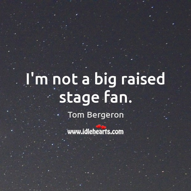 I'm not a big raised stage fan. Image