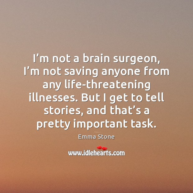 I'm not a brain surgeon, I'm not saving anyone from Image