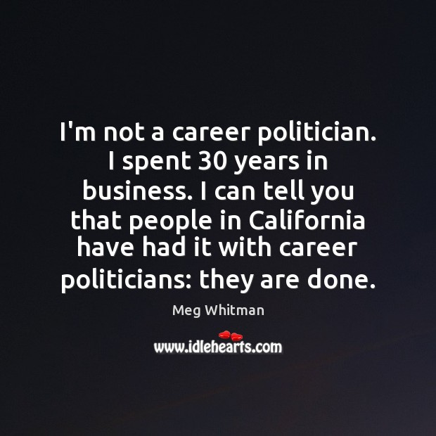 Image, I'm not a career politician. I spent 30 years in business. I can