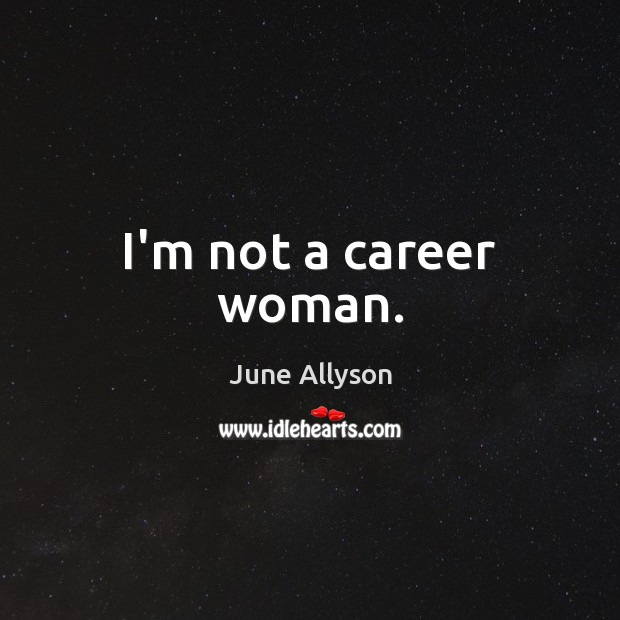 I'm not a career woman. Image