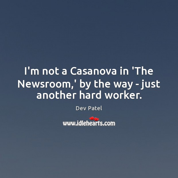 I'm not a Casanova in 'The Newsroom,' by the way – just another hard worker. Image