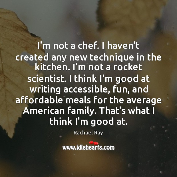 Image, I'm not a chef. I haven't created any new technique in the