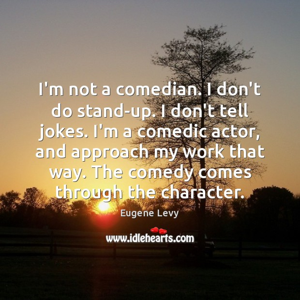 I'm not a comedian. I don't do stand-up. I don't tell jokes. Eugene Levy Picture Quote