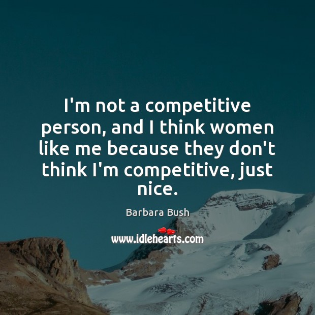 I'm not a competitive person, and I think women like me because Image
