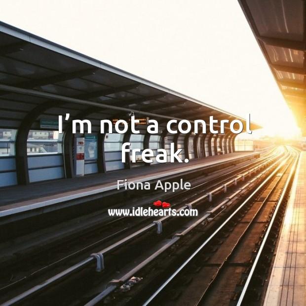 I'm not a control freak. Image