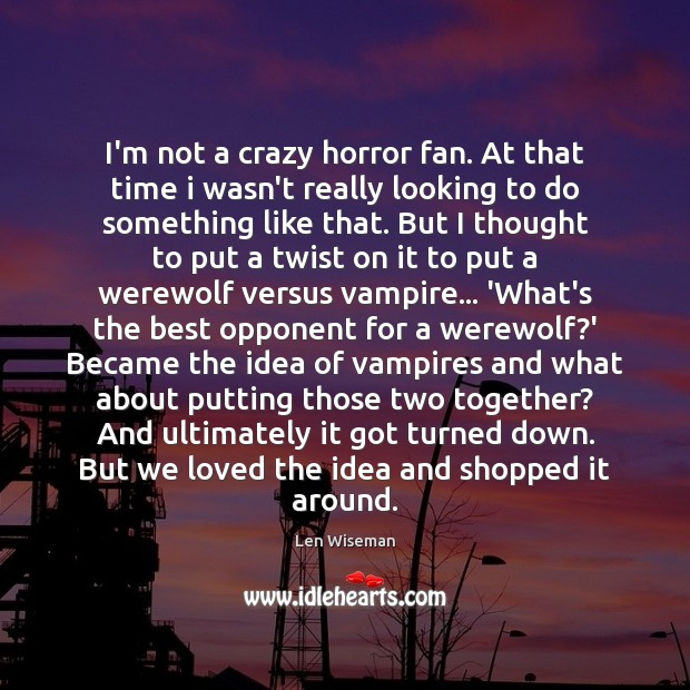I'm not a crazy horror fan. At that time i wasn't really Image