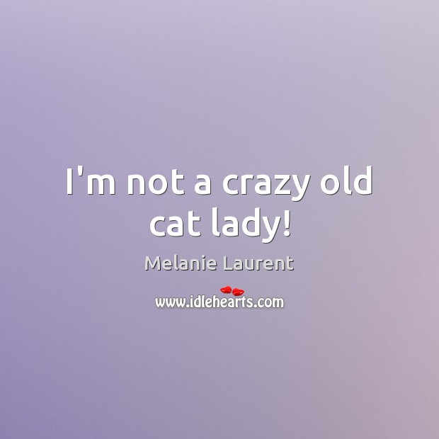 I'm not a crazy old cat lady! Image