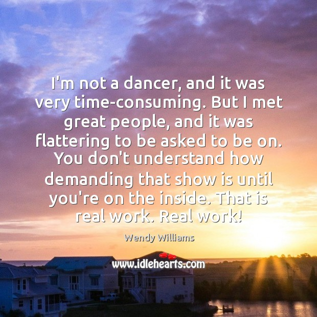 I'm not a dancer, and it was very time-consuming. But I met Image