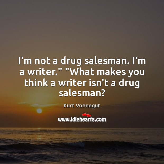 """I'm not a drug salesman. I'm a writer."""" """"What makes you think Image"""