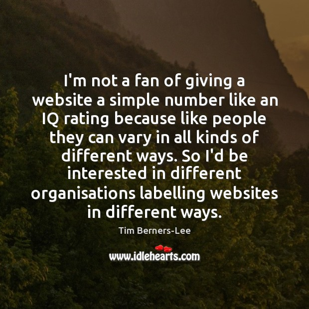 I'm not a fan of giving a website a simple number like Tim Berners-Lee Picture Quote