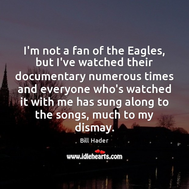 Image, I'm not a fan of the Eagles, but I've watched their documentary