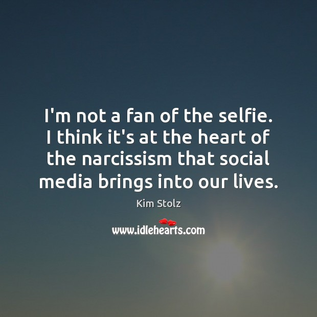 Image, I'm not a fan of the selfie. I think it's at the