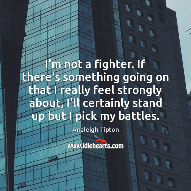 Image, I'm not a fighter. If there's something going on that I really