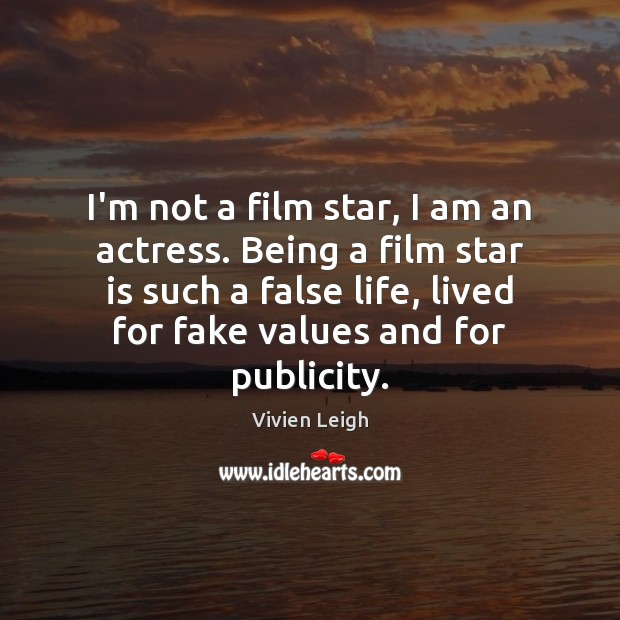 I'm not a film star, I am an actress. Being a film Image