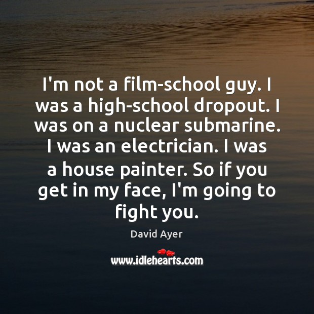 Image, I'm not a film-school guy. I was a high-school dropout. I was