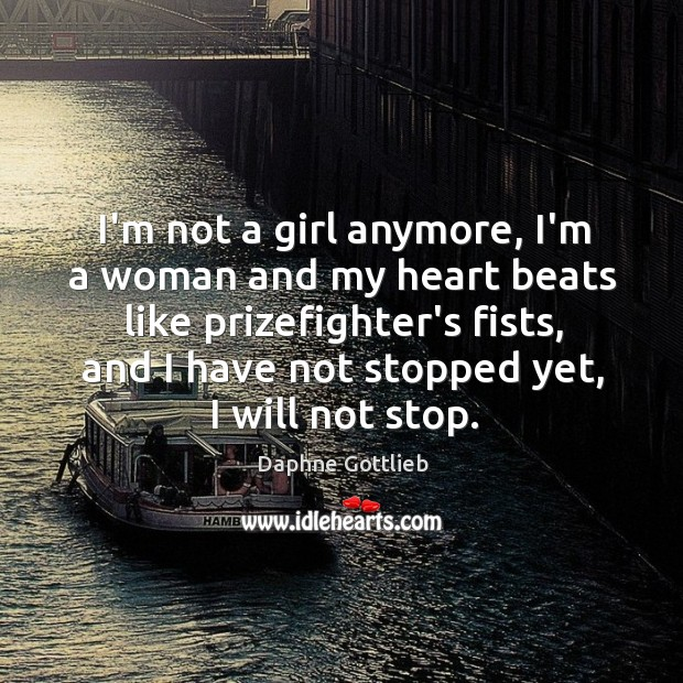 I'm not a girl anymore, I'm a woman and my heart beats Image
