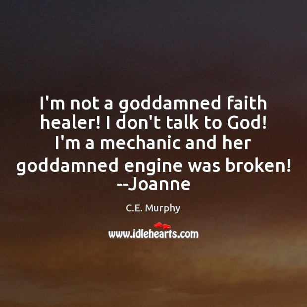 Image, I'm not a goddamned faith healer! I don't talk to God! I'm