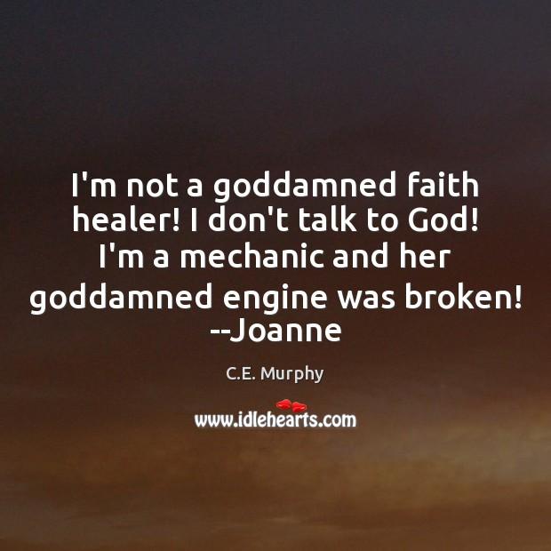 I'm not a Goddamned faith healer! I don't talk to God! I'm Image