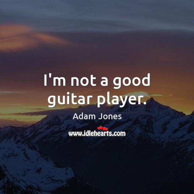 I'm not a good guitar player. Image