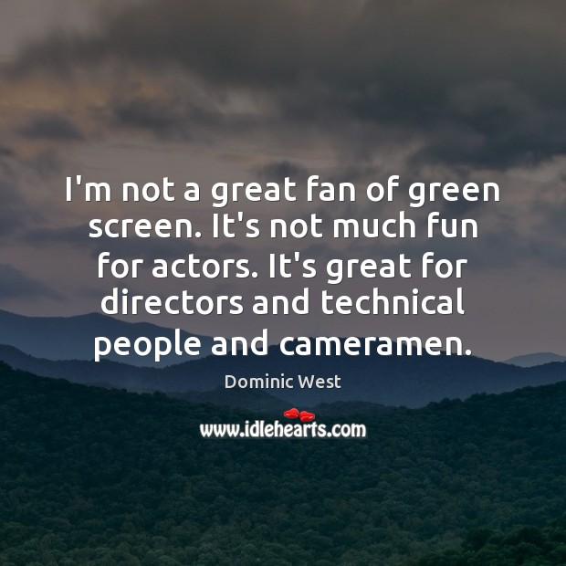Image, I'm not a great fan of green screen. It's not much fun