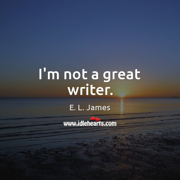 I'm not a great writer. Image